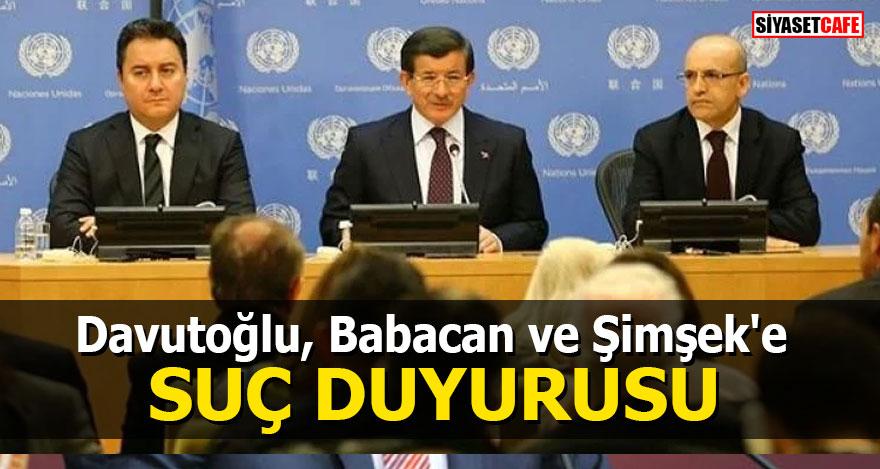 Davutoğlu, Babacan ve Şimşek'e suç duyurusu