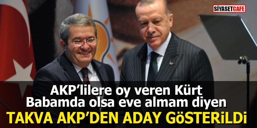 'AKP'lilere oy veren Kürt babamda olsa eve almam' diyen Takva Ak Parti'den aday gösterildi