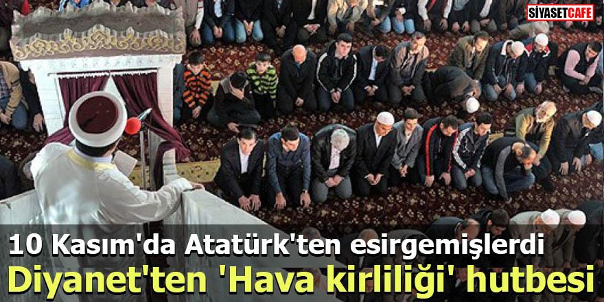10 Kasım'da Atatürk'ten esirgemişlerdi Diyanet'ten 'Hava kirliliği' hutbesi