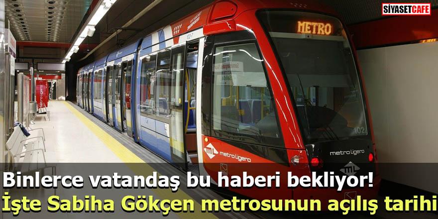 Binlerce vatandaş bu haberi bekliyor İşte Sabiha Gökçen metrosunun açılış tarihi