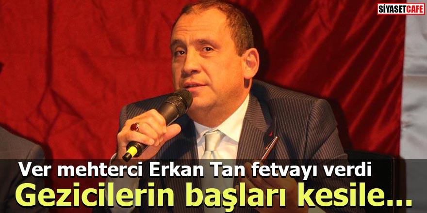 Ver mehterci Erkan Tan fetvayı verdi Gezicilerin başları kesile...