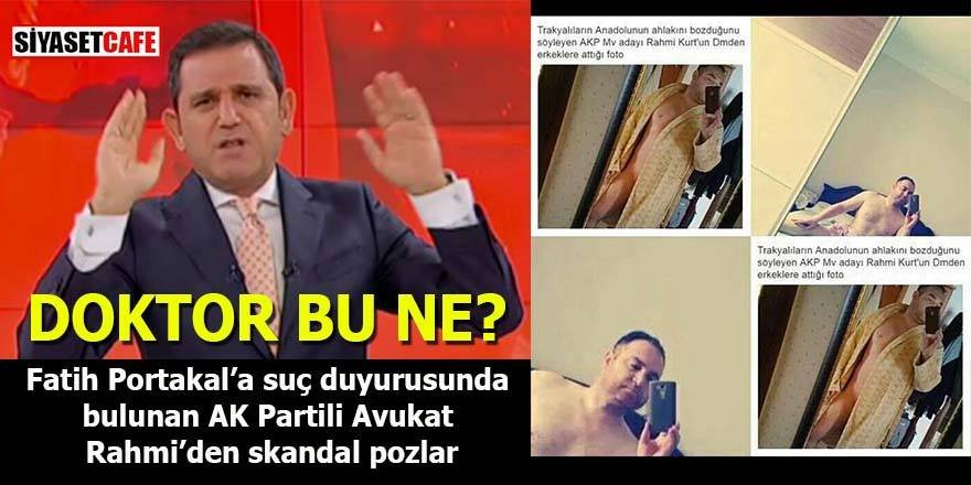 Fatih Portakal'a suç duyurusunda bulunan Ak Partili Avukat Rahmi'den skandal pozlar
