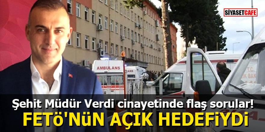 Şehit Müdür Verdi cinayetinde flaş sorular! FETÖ'nün açık hedefiydi