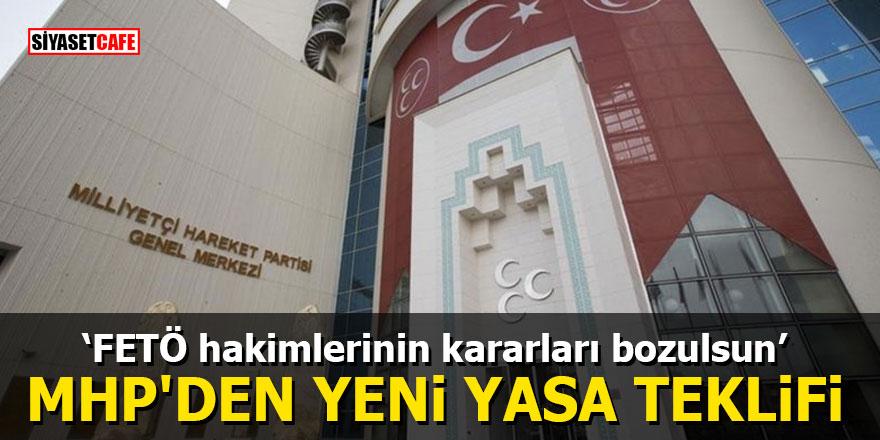 'FETÖ hakimlerinin kararları bozulsun' MHP'den yeni yasa teklifi