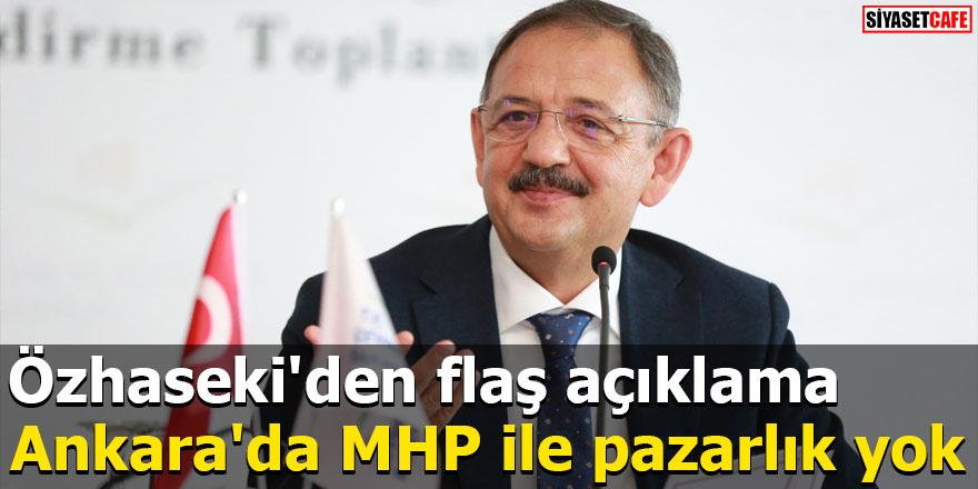 Özhaseki'den flaş açıklama Ankara'da MHP ile pazarlık yok