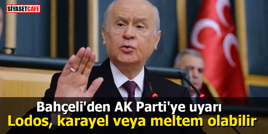 Bahçeli'den AK Parti'ye uyarı: Lodos, karayel veya meltem olabilir