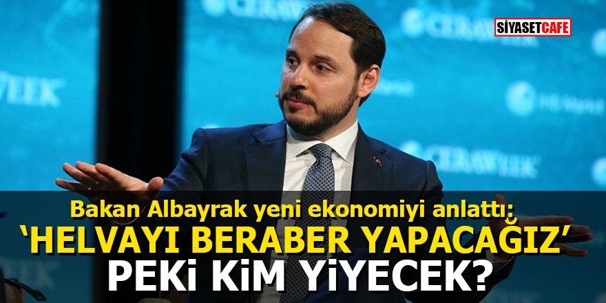 """Bakan Albayrak yeni ekonomiyi anlattı: """"Helvayı beraber yapacağız"""" Peki kim yiyecek?"""