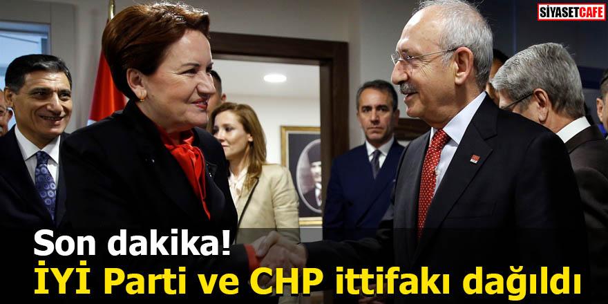 Son dakika! İYİ Parti ve CHP ittifakı dağıldı