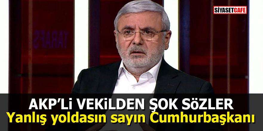 AKP'li vekilden şok sözler: 'Yanlış yoldasın sayın Cumhurbaşkanı'
