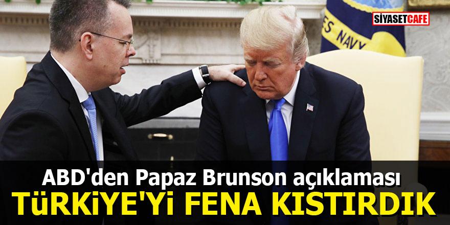 ABD'den Papaz Brunson açıklaması: Türkiye'yi fena kıstırdık
