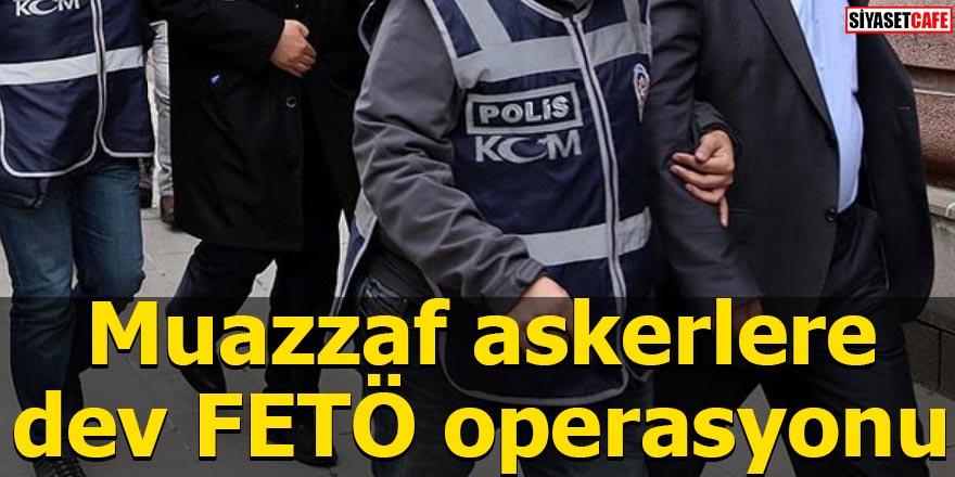 Muazzaf askerlere dev FETÖ operasyonu