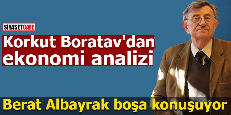Korkut Boratav'dan ekonomi analizi Berat Albayrak boşa konuşuyor
