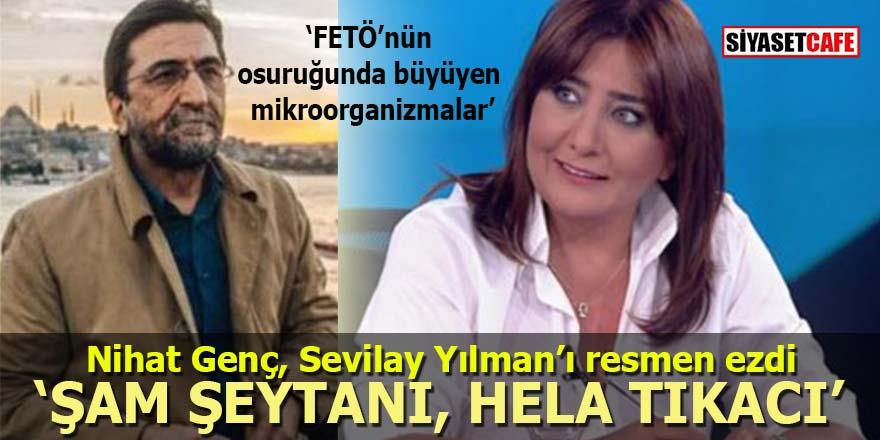 """Nihat Genç Sevilay Yılman'ı resmen ezdi: """"Şam şeytanı, FETÖ'nün hela tıkacı"""""""