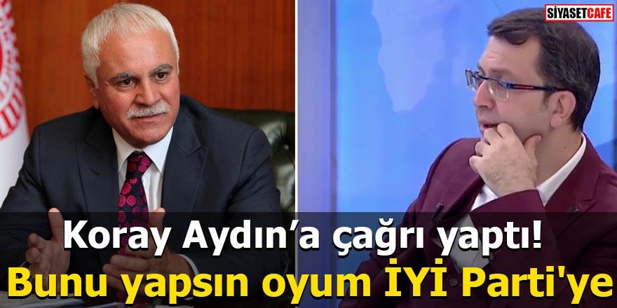 Koray Aydın'a çağrı yaptı: Bunu yapsın oyum İYİ Parti'ye