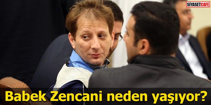 Babek Zencani neden yaşıyor?