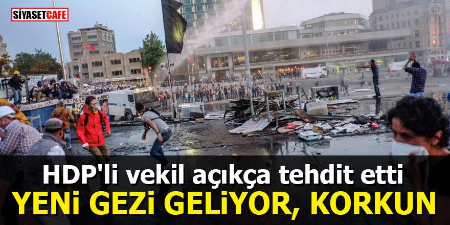 HDP'li vekil açıkça tehdit etti: Yeni Gezi geliyor, korkun