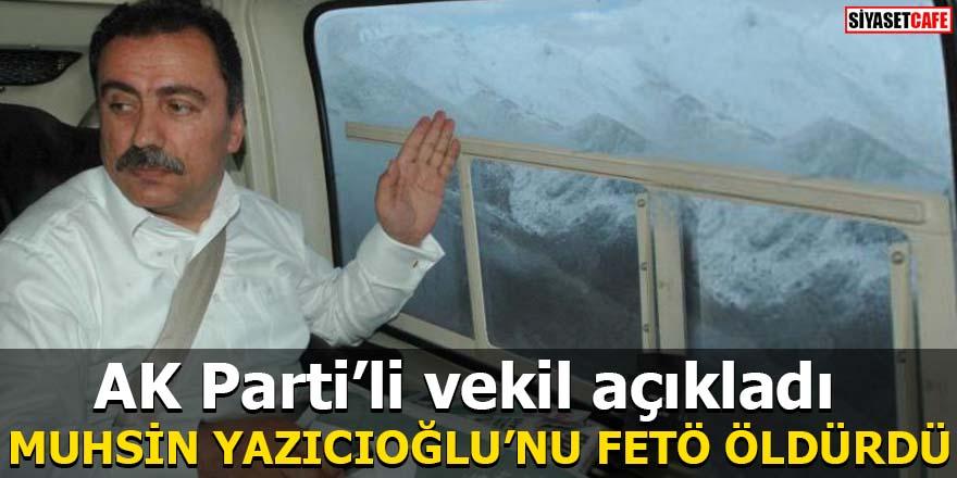 AK Parti'li vekil Metin Gündoğdu açıkladı: Muhsin Yazıcıoğlu'nu FETÖ öldürdü
