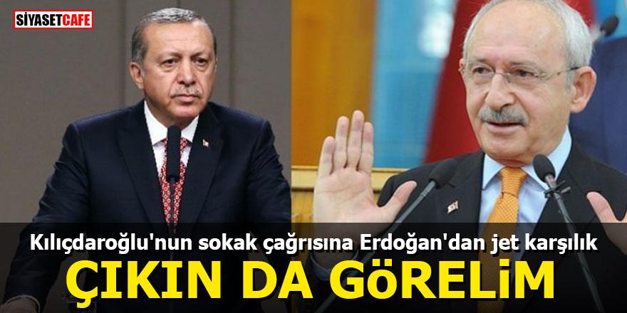 Kılıçdaroğlu'nun sokak çağrısına Erdoğan'dan jet karşılık: Çıkın da görelim
