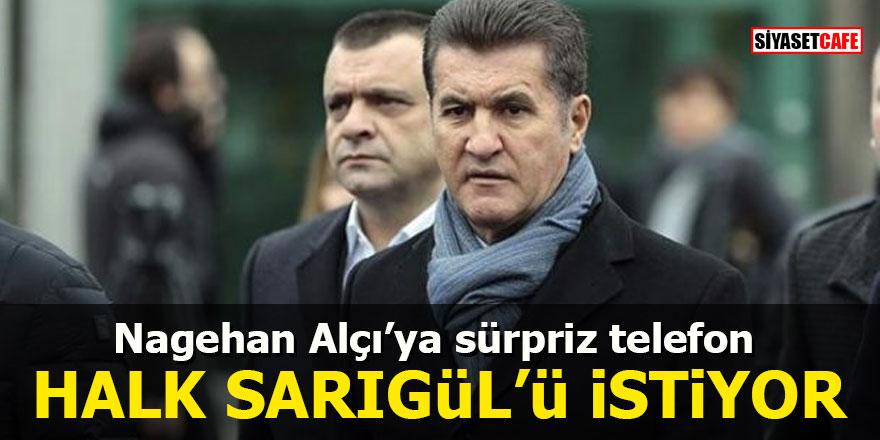 Nagehan Alçı'ya sürpriz telefon: Halk Sarıgül'ü istiyor