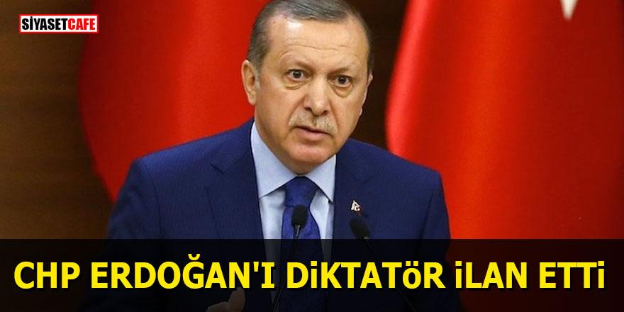 CHP Erdoğan'ı diktatör ilan etti