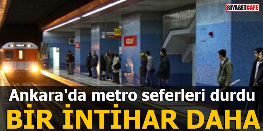 Ankara'da metro seferleri durdu BİR İNTİHAR DAHA