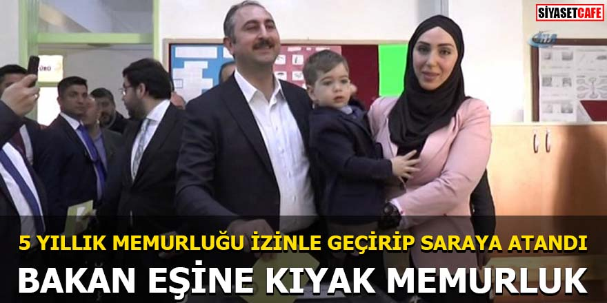 Adalet Bakanı'nın eşine kıyak memurluk: 5 yıllık memurluğu izinle geçirip Saray'a atandı