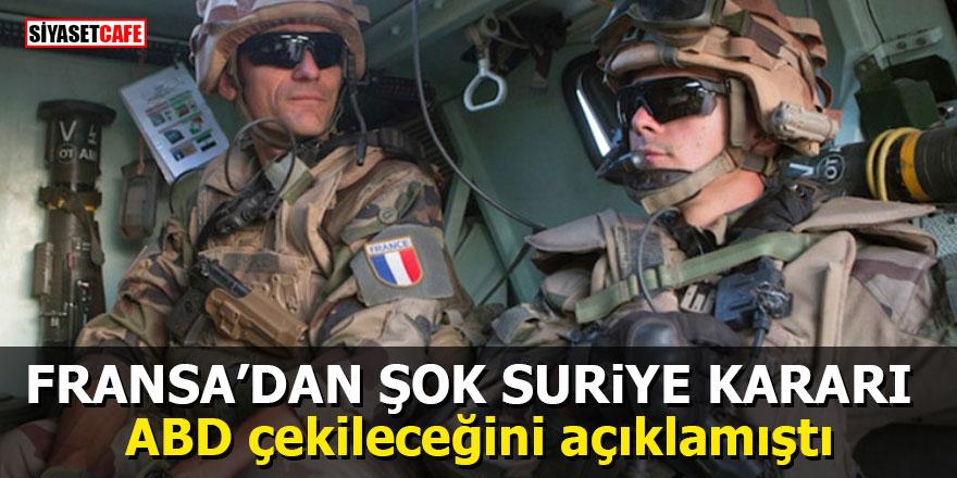 Fransa'dan şok Suriye kararı: ABD çekileceğini açıklamıştı