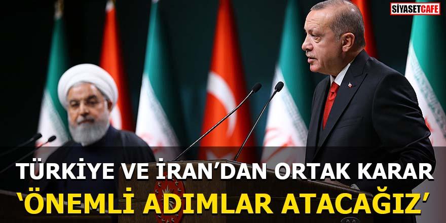 Türkiye ve İran'dan ortak karar Önemli adımlar atacağız