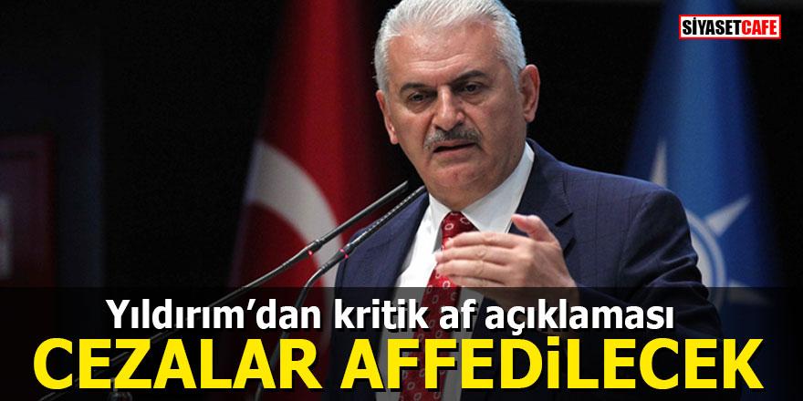 Yıldırım'dan kritik af açıklaması: Cezalar affedilecek