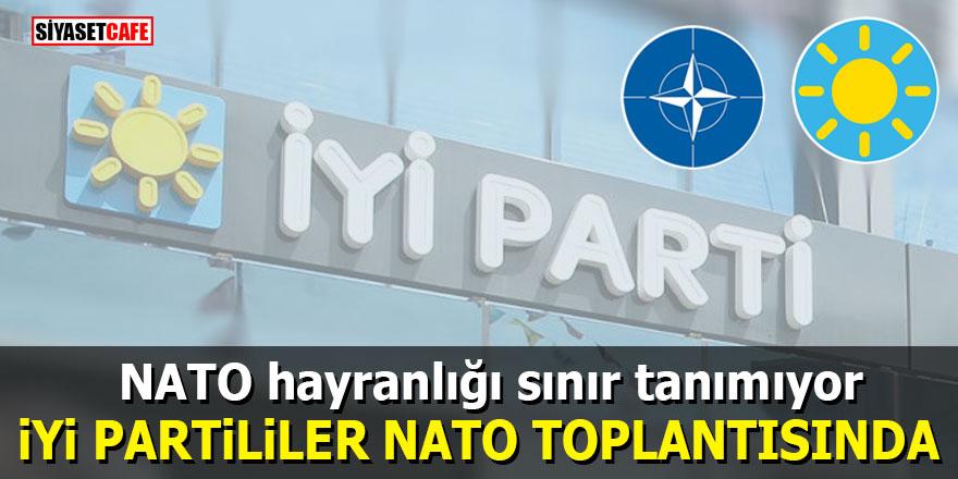 İYİ Partililerin NATO hayranlığı sınır tanımıyor