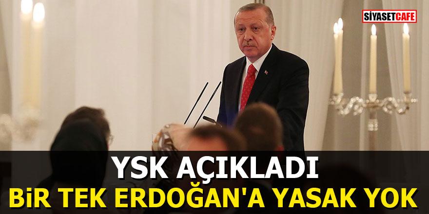 YSK açıkladı: Bir tek Erdoğan'a yasak yok