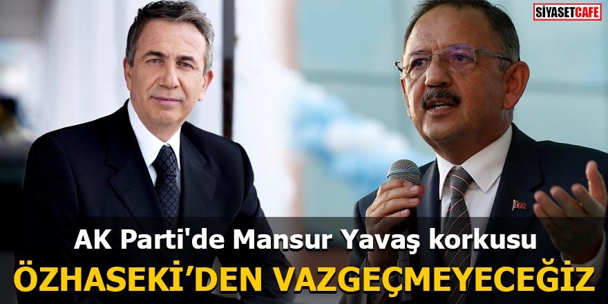 AK Parti'de Mansur Yavaş korkusu Özhaseki'den vazgeçmeyeceğiz