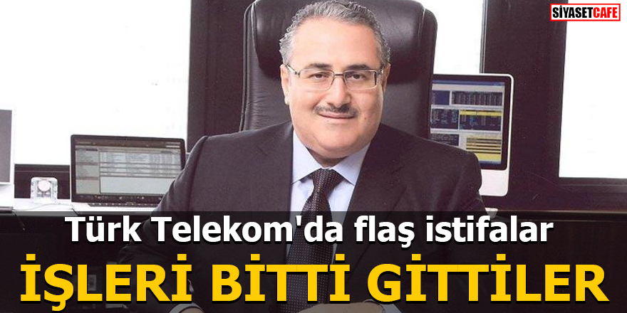 Türk Telekom'da flaş istifalar İŞLERİ BİTTİ GİTTİLER