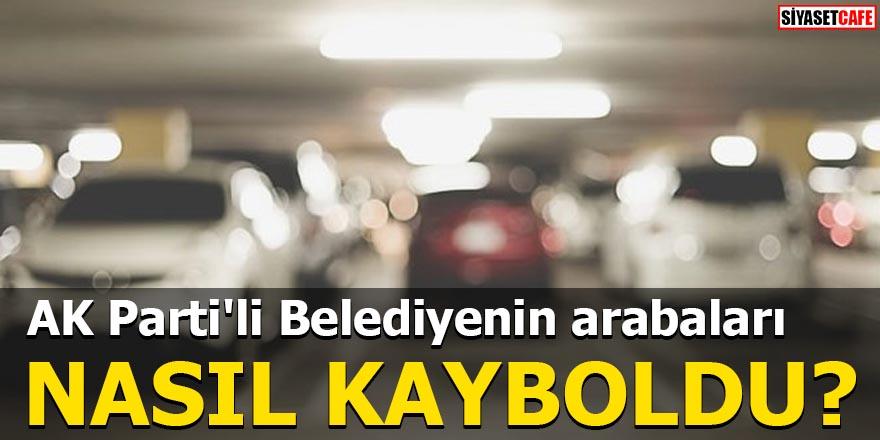 AK Parti'li Belediyenin arabaları nasıl kayboldu?