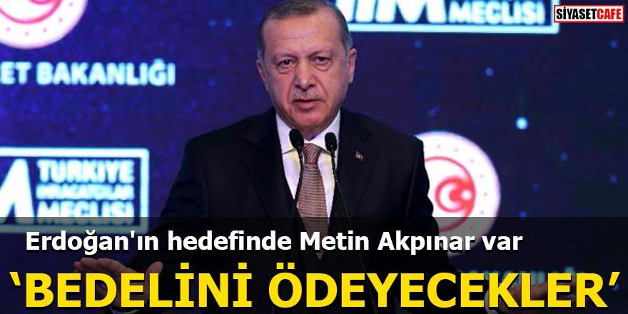 Erdoğan'ın hedefinde Metin Akpınar var 'Bedelini ödeyecekler'