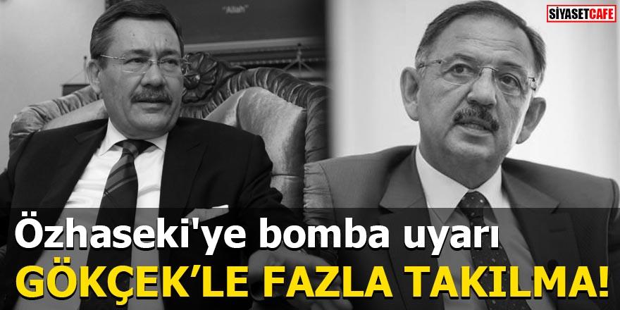 Özhaseki'ye bomba uyarı Gökçek'le fazla takılma!