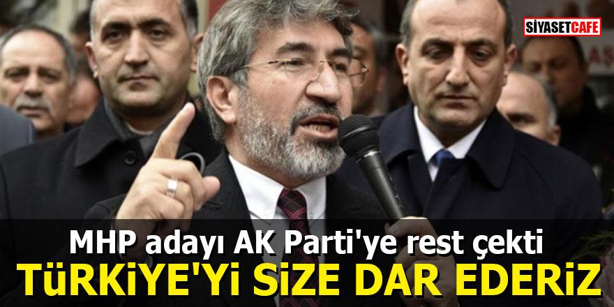 MHP adayı AK Parti'ye rest çekti: Türkiye'yi size dar ederiz
