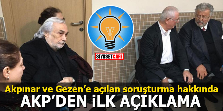 Akpınar ve Gezen'e açılan soruşturma hakkında AKP'den ilk açıklama