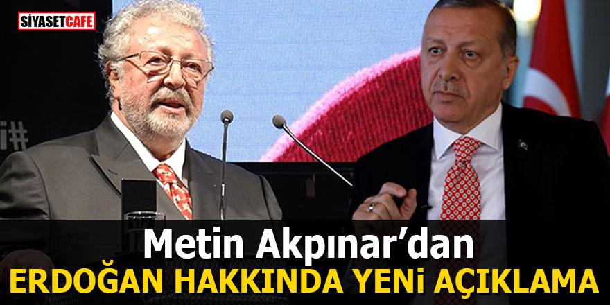 Metin Akpınar'dan Erdoğan hakkında yeni açıklama