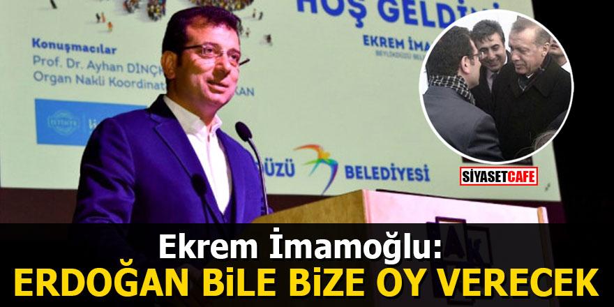 Ekrem İmamoğlu açıkladı: Cumhurbaşkanı Erdoğan bile bize oy verecek