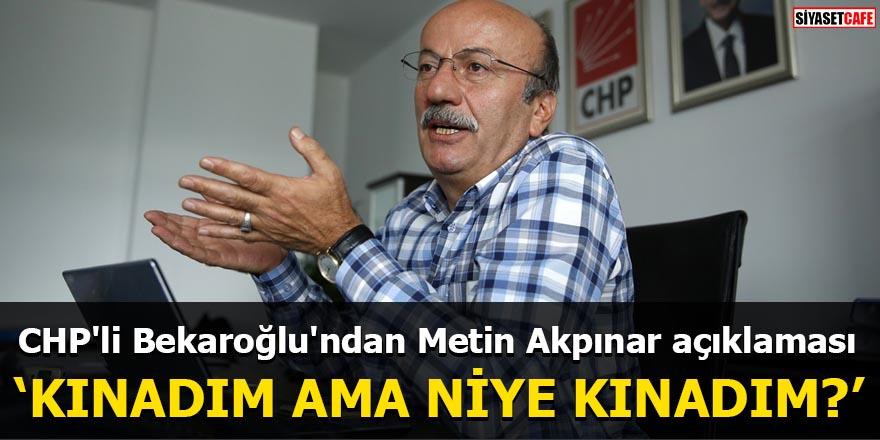 CHP'li Bekaroğlu'ndan Metin Akpınar açıklaması Kınadım ama niye kınadım