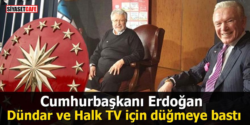 Erdoğan, Uğur Dündar ve Halk TV için düğmeye bastı
