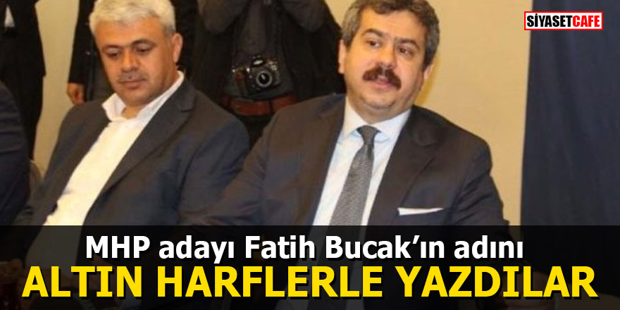 MHP adayı Fatih Bucak'ın adını altın harflerle yazdılar
