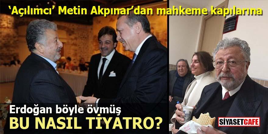 'Açılımcı' Metin Akpınar'dan mahkeme kapılarına: Bu nasıl tiyatro?