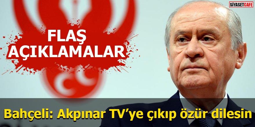 Devlet Bahçeli: Akpınar TV'ye çıkıp özür dilesin