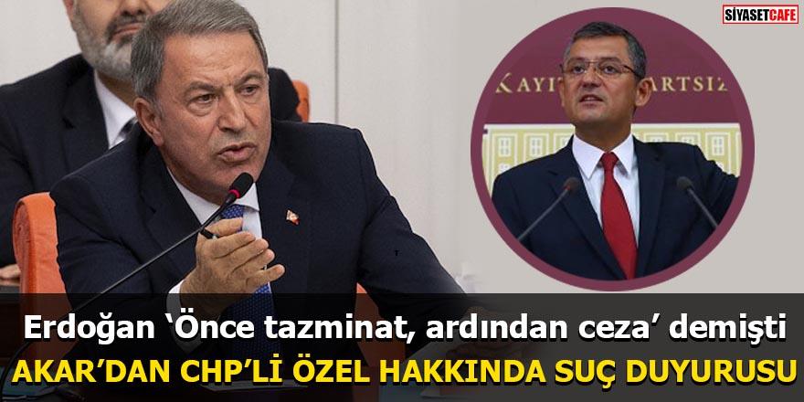 Hulusi Akar, CHP'li Özgür Özel hakkında suç duyurusunda bulundu