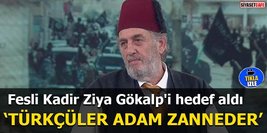 """Fesli Kadir Ziya Gökalp'i hedef aldı """"Türkçüler adam zanneder"""""""