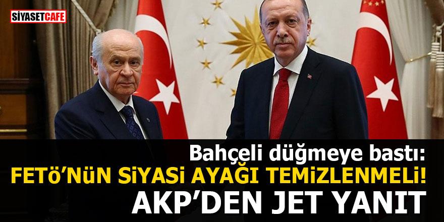 Bahçeli düğmeye bastı: FETÖ'nün siyasi ayağı temizlenmeli! AKP'den jet yanıt