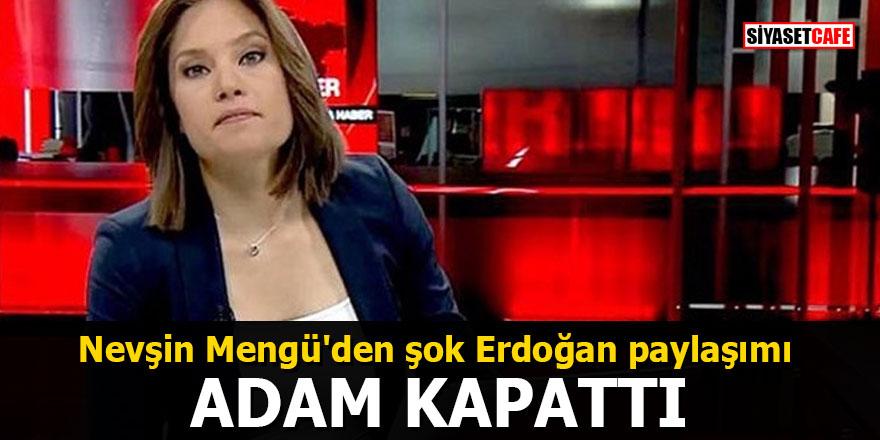 Nevşin Mengü'den şok Erdoğan paylaşımı: ADAM KAPATTI