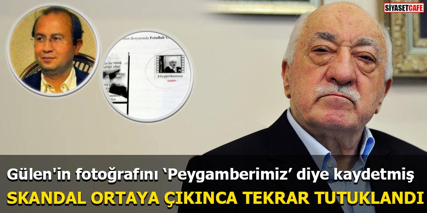 Gülen'in fotoğrafını 'Peygamberimiz' diye kaydetmiş